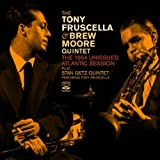The Tony Fruscella & Brew Moore Quintet. The 1954 Unissued Atlantic Session