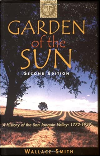 Garden of the sun a history of the san joaquin valley 1772 1939 garden of the sun a history of the san joaquin valley 1772 1939 wallace smith william b secrest 9780941936774 amazon books fandeluxe Gallery