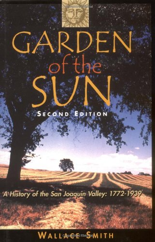 Download Garden of the Sun: A History of the San Joaquin Valley, 1772-1939 PDF