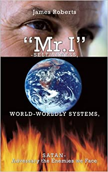 Book Mr. I-Selfishness, World-Worldly Systems, Satan-Adversary the Enemies we Face