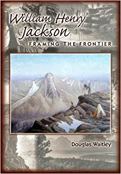 William Henry Jackson: Framing the Frontier
