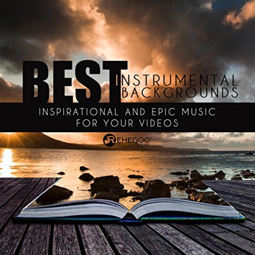 Best Instrumental Backgrounds (Inspirational and Epic Music for Your Videos)