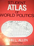 Student Atlas of World Politics, Allen, John Logan, 1561340510