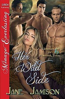 Her Wild Side [Werewolves of Forever, Texas  16] (Siren Publishing Menage Everlasting) by [Jamison, Jane]