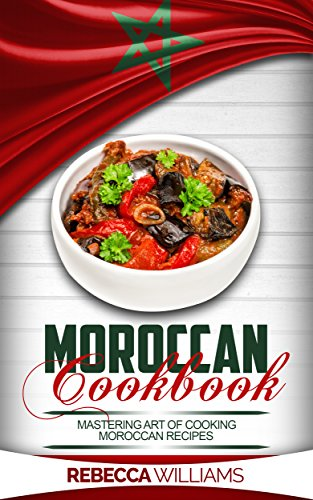 Moroccan Cookbook: Mastering Art of Making Moroccan Recipes