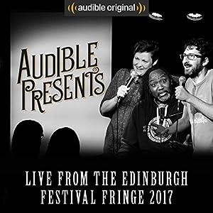 Audible Presents: Live from the Edinburgh Festival Fringe 2017