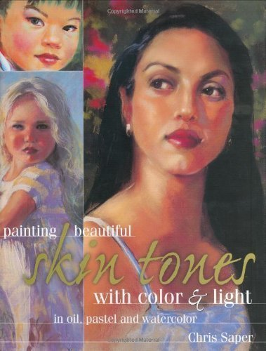 Painting Beautiful Skin Tones with Color & Light by Saper, Chris - Tones Colours For Skin Cool