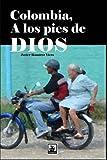 Colombia, a los pies de Dios (Spanish Edition)