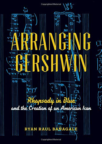 Arranging Gershwin: Rhapsody in Blue and the Creation of an American Icon ebook