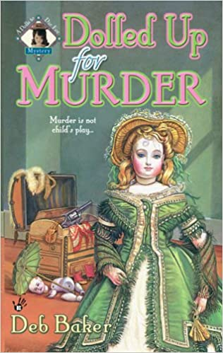 Dolled Up For Murder A Dolls To Die Mystery Deb Baker 9780425212639 Amazon Books