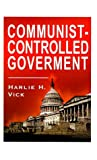 Communist-Controlled Government, Harlie H. Vick, 1585001422
