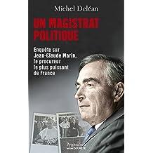 Un magistrat politique: Enquête sur Jean-Claude Marin, le procureur le plus puissant de France (Histoire secrète) (French Edition)