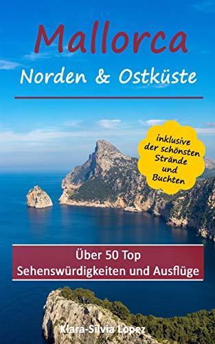 Mallorca - Norden & Ostküste: Über 50 Top Sehenswürdigkeiten inklusive der schönsten Strände und Buchten (German Edition)