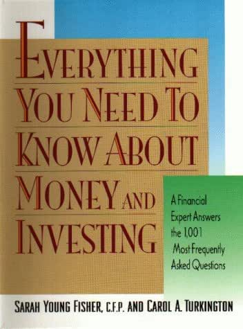 Everything You Need To Know About Money and Investing:  A Financial Expert Answers the 1,001 Most Frequently Asked Questions