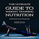 The Ultimate Guide to Weight Training Nutrition: Maximize Your Potential | Joseph Correa