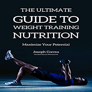 The Ultimate Guide to Weight Training Nutrition Audiobook