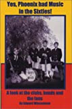 Yes, Phoenix Had Music in the Sixties!, Edward Wincentsen, 0964813343