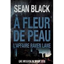 À fleur de peau: Une mission de Ryan Lock: L'affaire Raven Lane (French Edition)