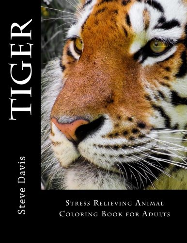 Tiger Coloring Book - Tiger Adult Coloring Book: Stress Relieving Animal Coloring Book for Adults