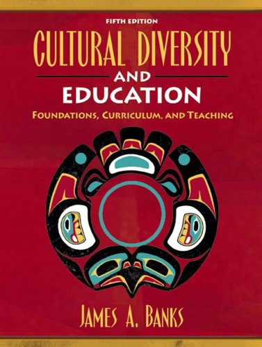 Cultural Diversity and Education: Foundations, Curriculum, and Teaching (5th Edition)