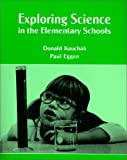 Exploring Science in the Elementary Schools, Kauchak, Donald P. and Eggen, Paul D., 0881333875