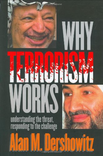 Why Terrorism Works: Understanding the Threat Responding to the Challenge