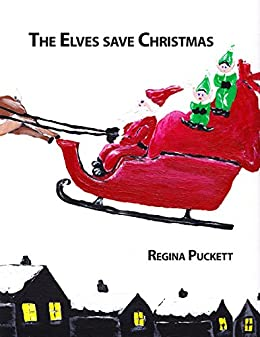The Elves save Christmas by [Puckett, Regina]