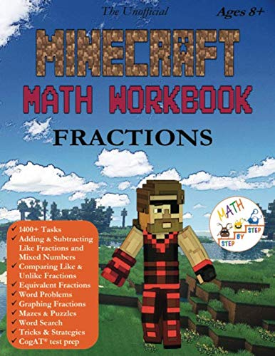 The Unofficial Minecraft Math Workbook Fractions Ages 8+: Adding, Subtracting, and Comparing Fractions, Word Problems, Coloring, Puzzles, Mazes, Word Search, and more! (Make Math Fun)