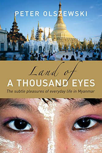 Land of a Thousand Eyes: The Subtle Pleasures of Everyday Life in Myanmar Peter Olszewski
