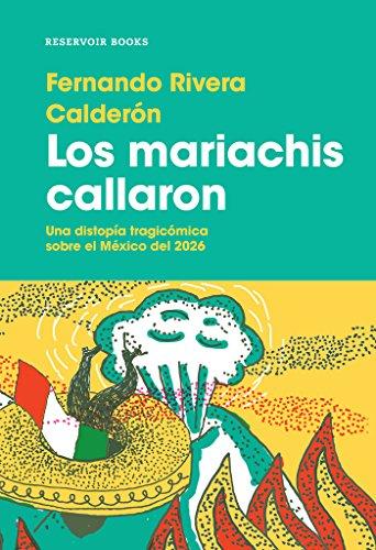 Los mariachis callaron: Una distopía tragicómica sobre el México del 2026. (Spanish Edition)
