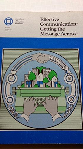 Effective Communication: Getting the Message Across (Municipal Management Series)