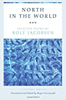 North In The World: Selected Poems Of Rolf