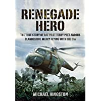 Renegade Hero: The True Story of RAF Pilot Terry Peet and His Clandestine Mercy Flying with the CIA