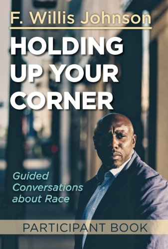 Holding Up Your Corner Participant Book: Guided Conversations about Race (Holding Up Your Corner series) [F. Willis Johnson] (Tapa Blanda)