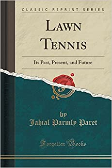 Book Lawn Tennis: Its Past, Present, and Future (Classic Reprint)