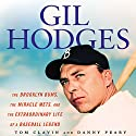 Gil Hodges: The Brooklyn Bums, the Miracle Mets, and the Extraordinary Life of a Baseball Legend Audiobook by Tom Clavin, Danny Peary Narrated by Kris Koscheski