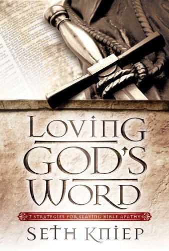 Loving God's Word: 7 Strategies for Slaying Bible Apathy PDF