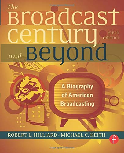 The Broadcast Century and Beyond, Fifth Edition: A...