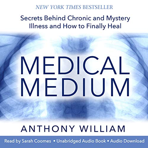 (Medical Medium: Secrets Behind Chronic and Mystery Illness and How to Finally Heal)