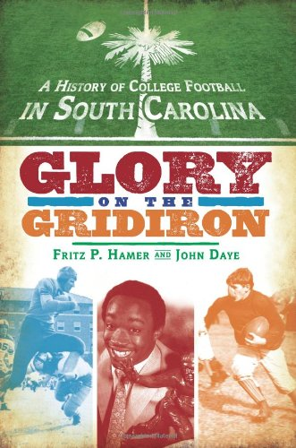 A History of College Football in South Carolina: Glory on the Gridiron - Frank Buy To Paul Where