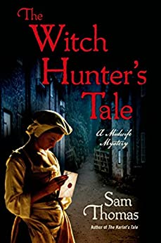 The Witch Hunter's Tale: A Midwife Mystery (The Midwife's Tale Book 3) by [Thomas, Sam]