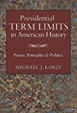 Presidential Term Limits in American History, Michael J. Korzi, 1603442316