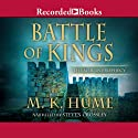 Battle of Kings Audiobook by M. K. Hume Narrated by Steven Crossley