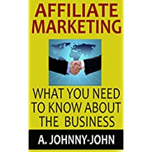 Affiliate Marketing: What You Need To Know About The Business