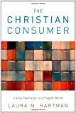 img - for The Christian Consumer: Living Faithfully in a Fragile World by Laura M. Hartman (2011-11-29) book / textbook / text book