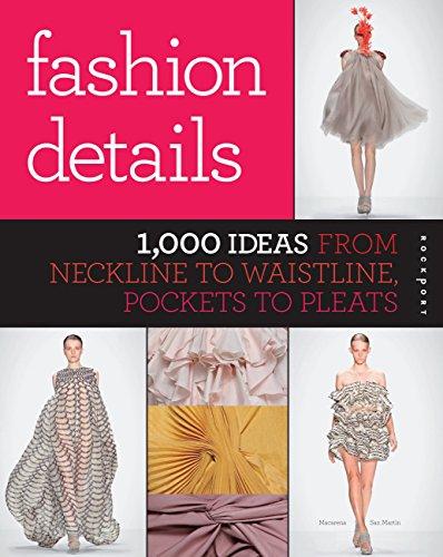 Fashion Details: 1,000 Ideas from Neckline to Waistline, Pockets to Pleats -