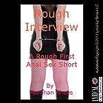 Rough Interview: A Rough First Anal Sex Short   Morghan Rhees