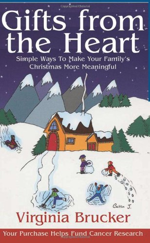 Gifts from the Heart: Simple Ways to Make Your Family's Christmas More Meaningful by Virginia Brucker