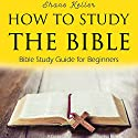 How to Study the Bible: Bible Study Guide for Beginners Audiobook by Shane Keller Narrated by Gene Tognacci