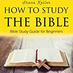 How to Study the Bible: Bible Study Guide for Beginners | Shane Keller